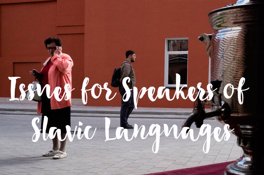 Issues for Speakers of Slavic Languages